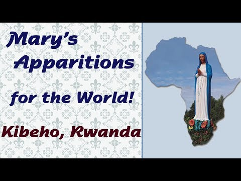 Mary's Apparitions for the World: Kibeho, Rwanda
