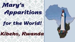 Mary's Apparitions for the World: Kibeho, Rwanda
