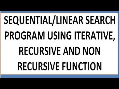 SEQUENTIAL/LINEAR SEARCH PROGRAM USING RECURSIVE/NON RECURSIVE