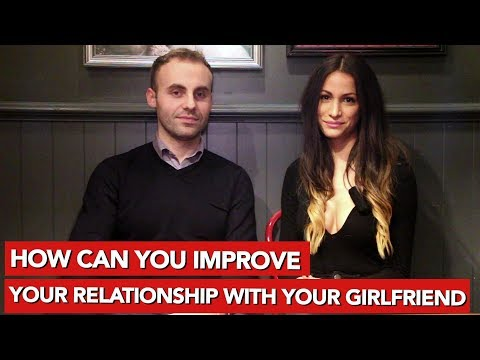 How can you improve your relationship with your girlfriend?