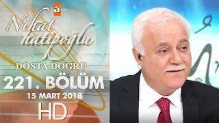Nihat Hatipoğlu ile Dosta Doğru - 15 Mart 2018