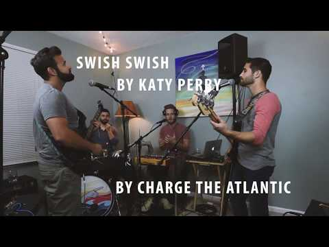 Swish Swish - Charge The Atlantic (Katy Perry Cover)