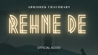Rehne De - Abhishek Chaudhary | Hindi Sad Song (Full Song) (Official Audio)