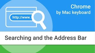 Navigating Chrome on Mac by Keyboard: Searching and the Address Bar thumbnail