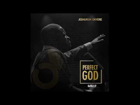 Jeshurun Okyere Perfect God EP - Worship Medley [AUDIO]