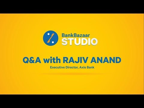 Q&A with Rajiv Anand, Executive Director, Axis Bank