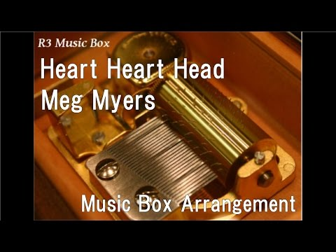 Heart Heart Head/Meg Myers [Music Box]