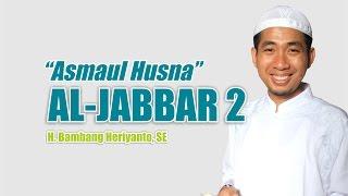 Video [ MA'RIFATULLAH ] Asma Allah Al Jabbar Part 2/2 ~ Ust. Bambang Heriyanto download MP3, 3GP, MP4, WEBM, AVI, FLV September 2018