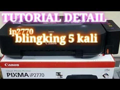 Cara Mengatasi Lampu Orange Berkedip Lima Kali Pada Printer Canon iP2770 || Solusi Red Blinking 5X.
