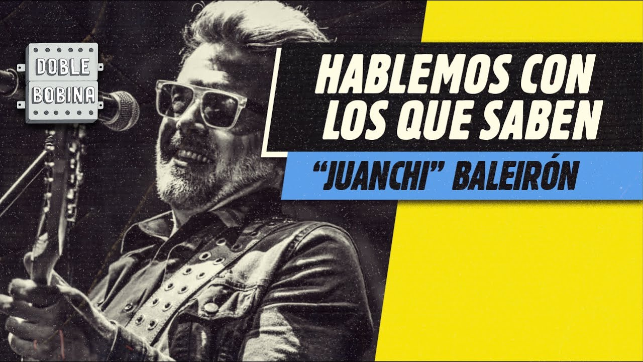 """Hablemos con los que saben: """"Juanchi"""" Baleirón."""