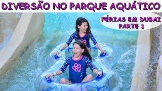 DIVERSÃO NO PARQUE AQUÁTICO - FÉRIAS EM DUBAI PARTE 1 thumbnail