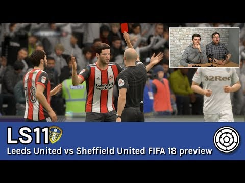 LS11 | Leeds United vs Sheffield United FIFA 18 preview