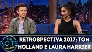 Retrospectiva 2017: Tom Holland e Laura Harrier |  The Noite (16/01/18)