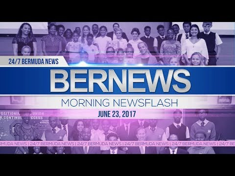 Bernews Morning Newsflash For Fri, June 23, 2017