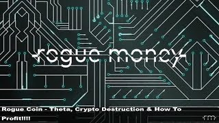 RogueCoin: Theta, Crypto Destruction, & How to Profit!!!