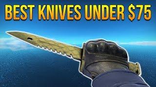 CSGO - Best Cheap Knives Under $75 (2017)