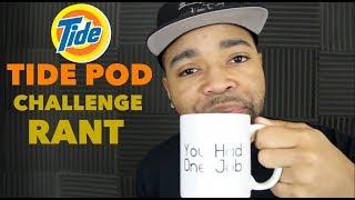 Tide Pod Challenge Rant