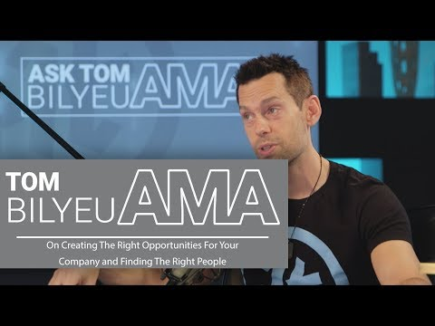 Tom Bilyeu AMA on Creating The Right Opportunities For Your Company Finding The Right People