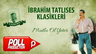 İbrahim Tatlıses - Mutlu Ol Yeter - (Official Karaoke)