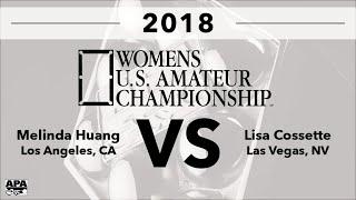 2018 Womens U.S. Amateur Championship - FINALS - Melinda Huang VS Lisa Cossette