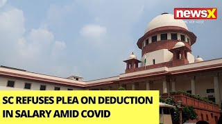 SC Refuses Plea On Deduction In Salary Amid Covid | NewsX