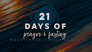 21 Days of Prayer & Fasting Week 3 With Andy Raatz (January 17, 2021)