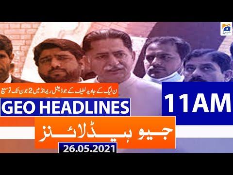 Geo Headlines 11 AM   26th May 2021