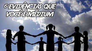 6 Evidências que Você é Médium