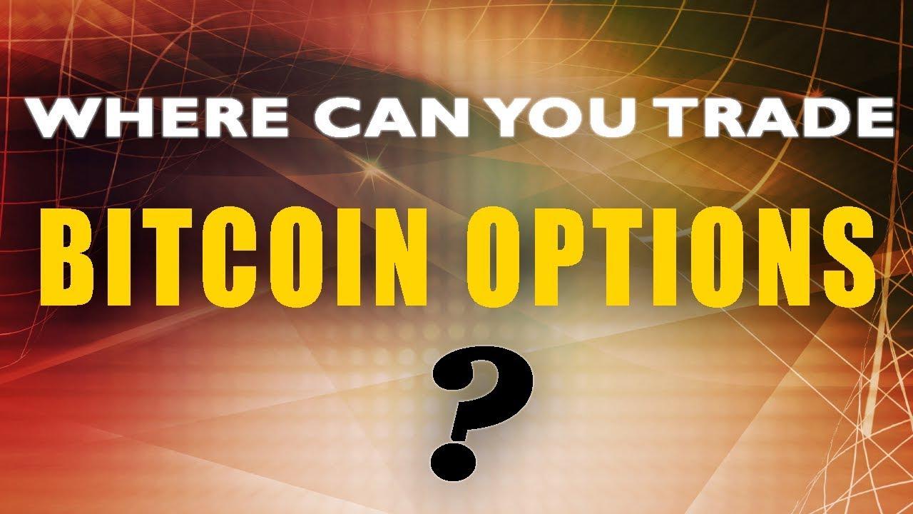Where Can I Trade Bitcoin Options