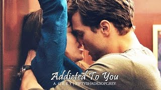 Addicted To You - Christian & Ana | Fifty Shades of Grey
