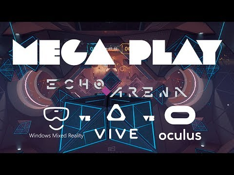 VR Mega Play: Echo Arena - Rift vs Vive vs Windows Mixed Reality
