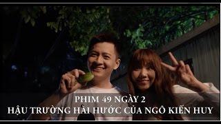 Phim 49 Ngày 2- Hậu Trường hài hước của Ngô Kiến Huy