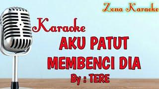 Download lagu KARAOKE AKU PATUT MEMBENCI DIA (TERE)