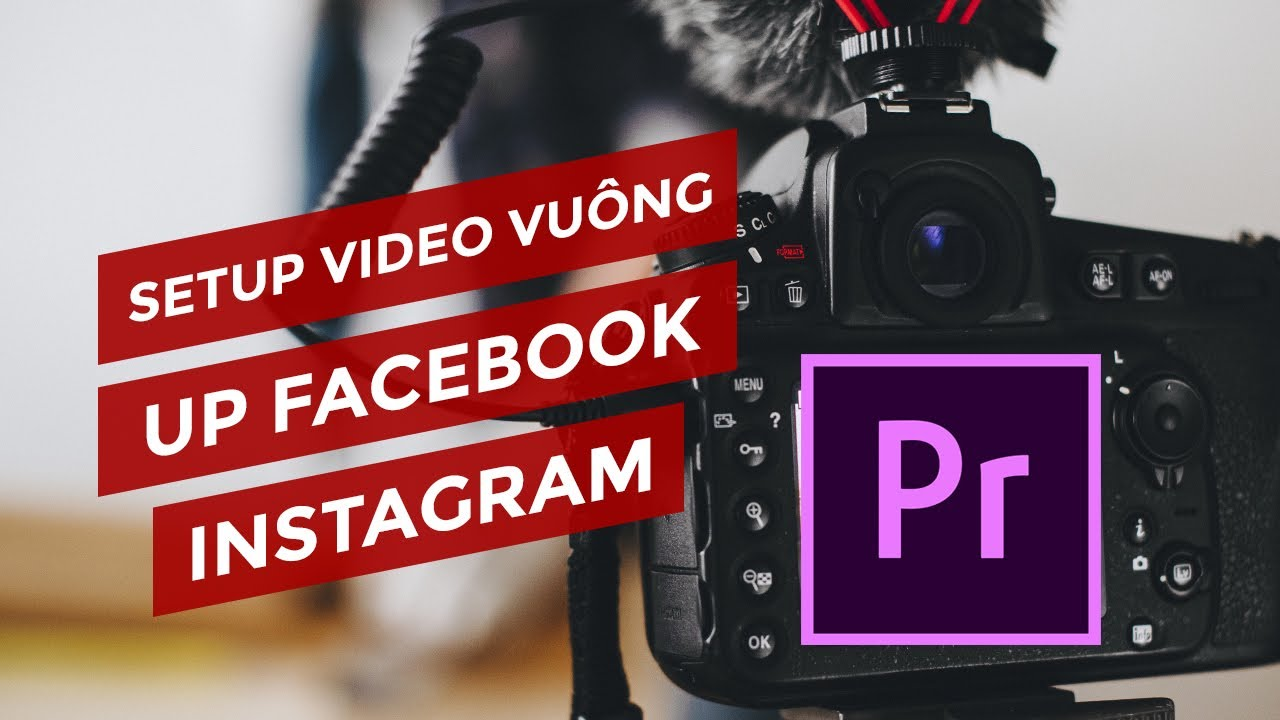 CÁCH LÀM VIDEO VUÔNG UP FACEBOOK VỚI PREMIERE CC   BIGEM CHAO