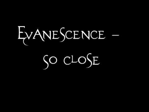 Evanescence - So close lyrics