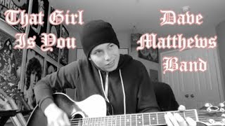 Dave Matthews Band - That Girl Is You (Acoustic Cover)