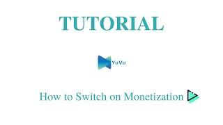 YuVu - How to Switch on Monetization