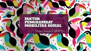Mobilitas Sosial di Masyarakat (Sosiologi - SBMPTN, UN, SMA): Faktor Penghambat Mobilitas Sosial