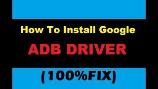 Downlod & Installing [Google ADB Drivers] To Windows 7/8/8.1/10/XP/Vista