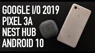 Презентация Google I/O 2019 за 11 минут. Бюджетный Pixel 3А и Android 10