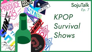 SojuTalk Episode 7: Kpop Survival Shows