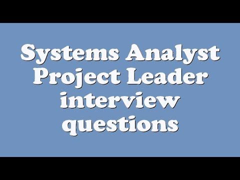 Systems Analyst Project Leader interview questions