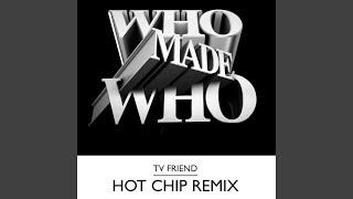 TV Friend (Hot Chip Remix)