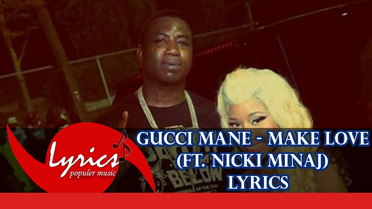 Gucci Mane - Make Love ft. Nicki Minaj [Official Music Lyrics ...