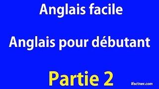 Anglais facile | Anglais pour débutants Partie 2