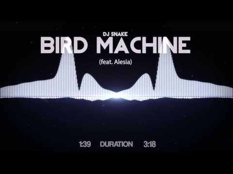 DJ Snake - Bird Machine (feat. Alesia)