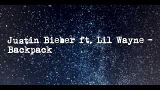 Justin Bieber - Backpack Lyrics ft. Lil Wayne