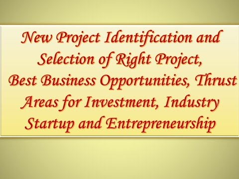 New Project Identification & Selection of Project, Business Opportunities,Startup & Entrepreneurship