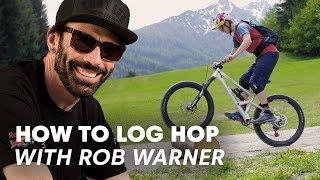 Rob Warner Teaches Y๐u How To Log Hop | MTB Lessons with Rob