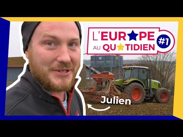 JULIEN, AGRICULTEUR UE-DÉPENDANT - L'EUROPE AU QUOTIDIEN #1